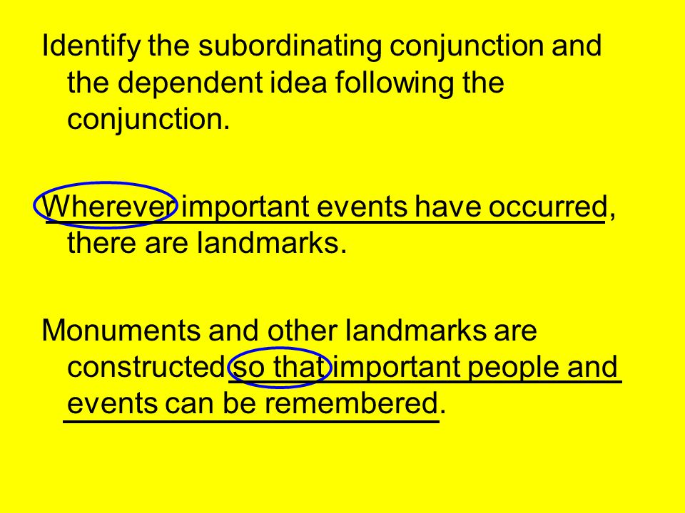Identify the subordinating conjunction and the dependent idea following the conjunction.
