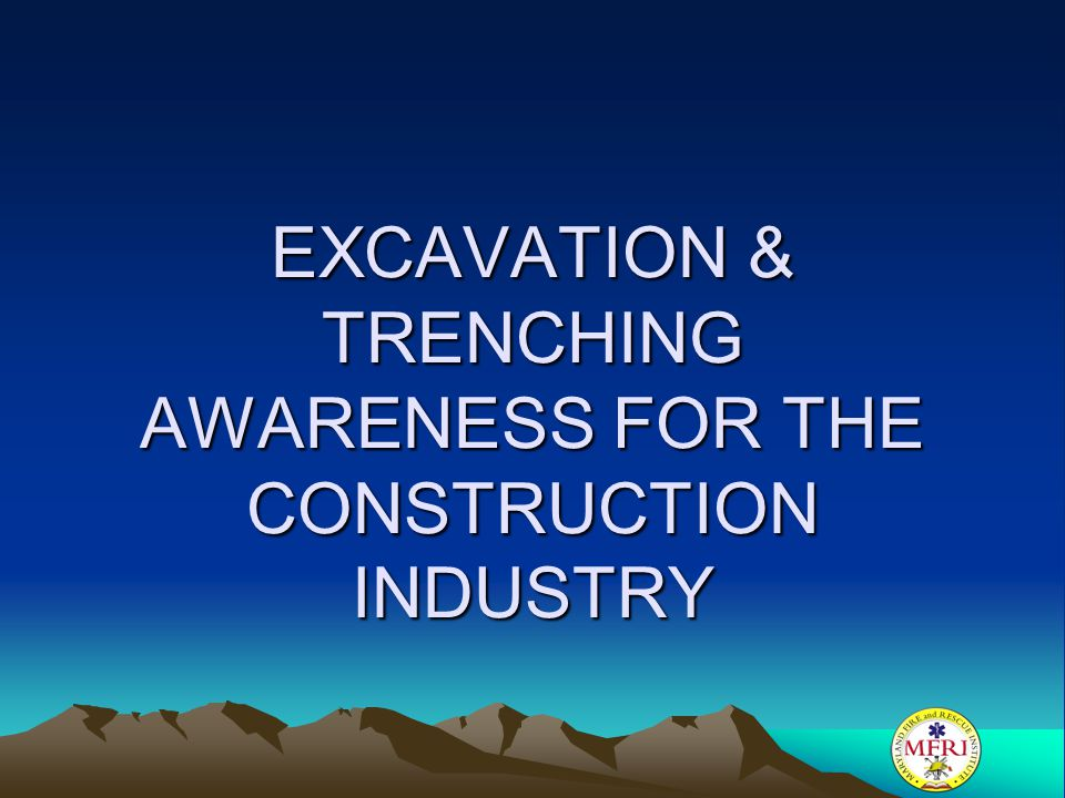 EXCAVATION & TRENCHING AWARENESS FOR THE CONSTRUCTION INDUSTRY