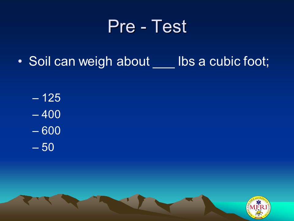 Pre - Test Soil can weigh about ___ lbs a cubic foot; 125 400 600 50