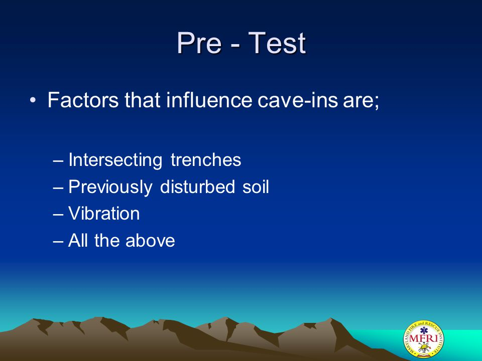 Pre - Test Factors that influence cave-ins are; Intersecting trenches