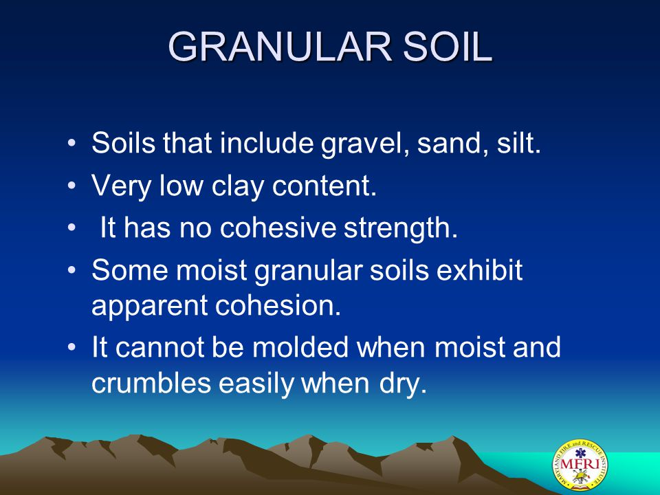 GRANULAR SOIL Soils that include gravel, sand, silt.