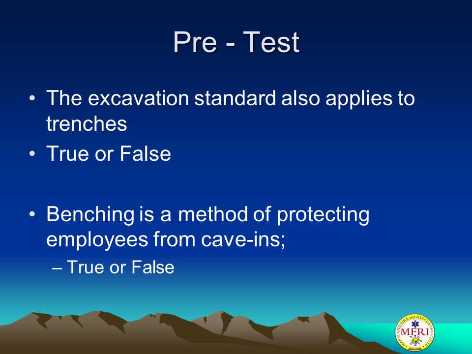 Pre - Test The excavation standard also applies to trenches
