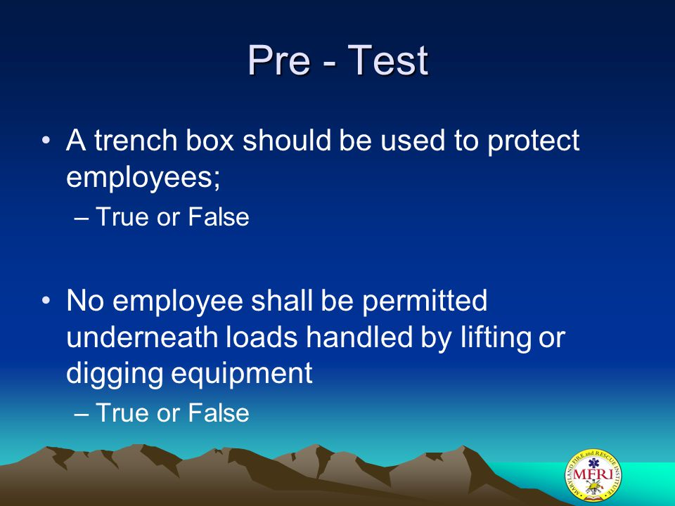 Pre - Test A trench box should be used to protect employees;