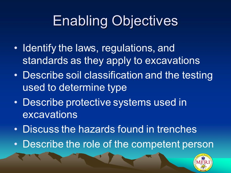 Enabling Objectives Identify the laws, regulations, and standards as they apply to excavations.