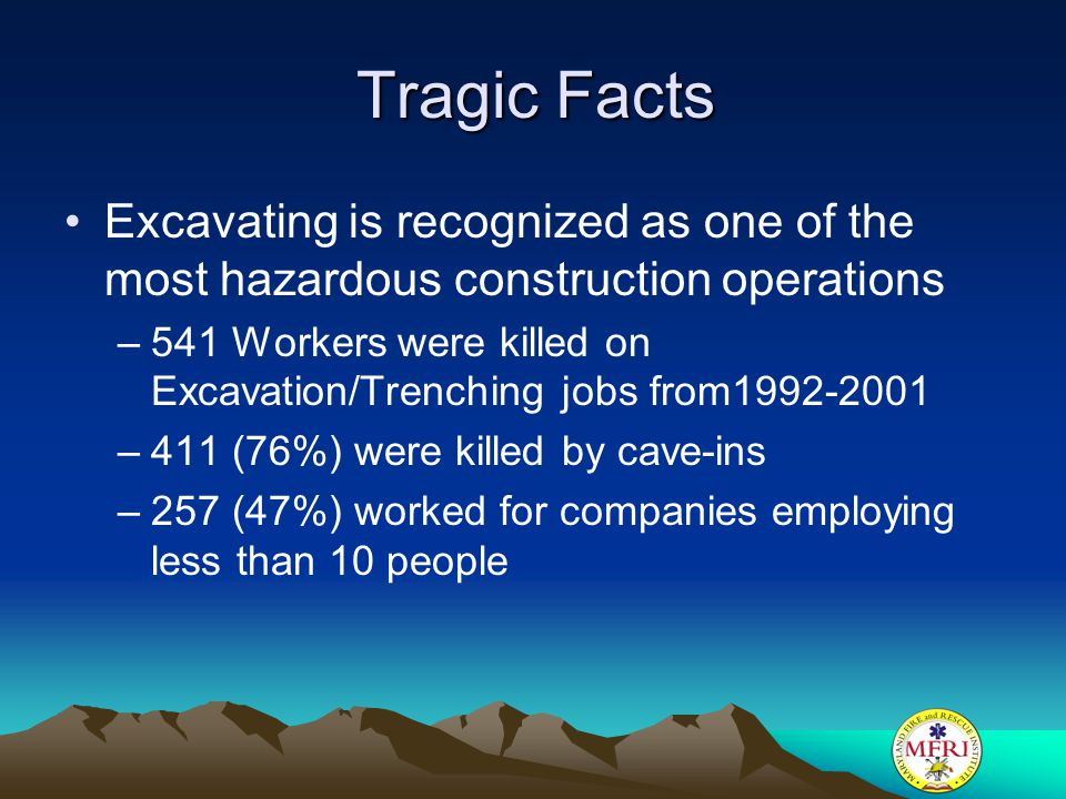 Tragic Facts Excavating is recognized as one of the most hazardous construction operations.