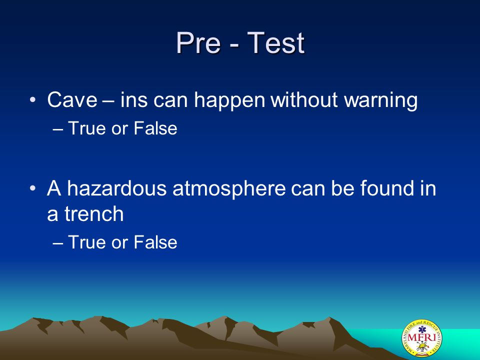 Pre - Test Cave – ins can happen without warning
