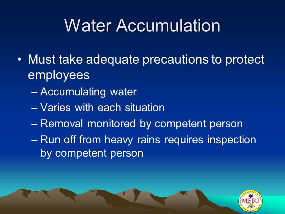 Water Accumulation Must take adequate precautions to protect employees