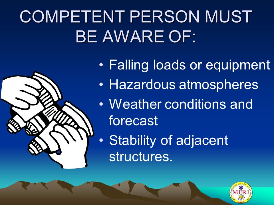 COMPETENT PERSON MUST BE AWARE OF: