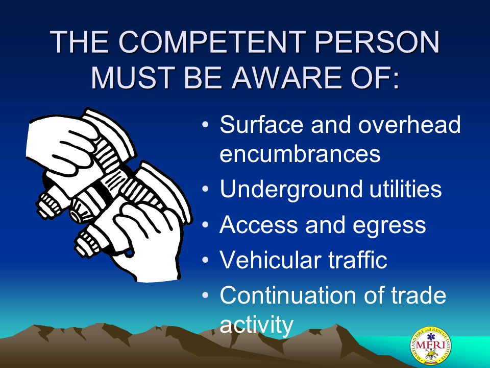 THE COMPETENT PERSON MUST BE AWARE OF: