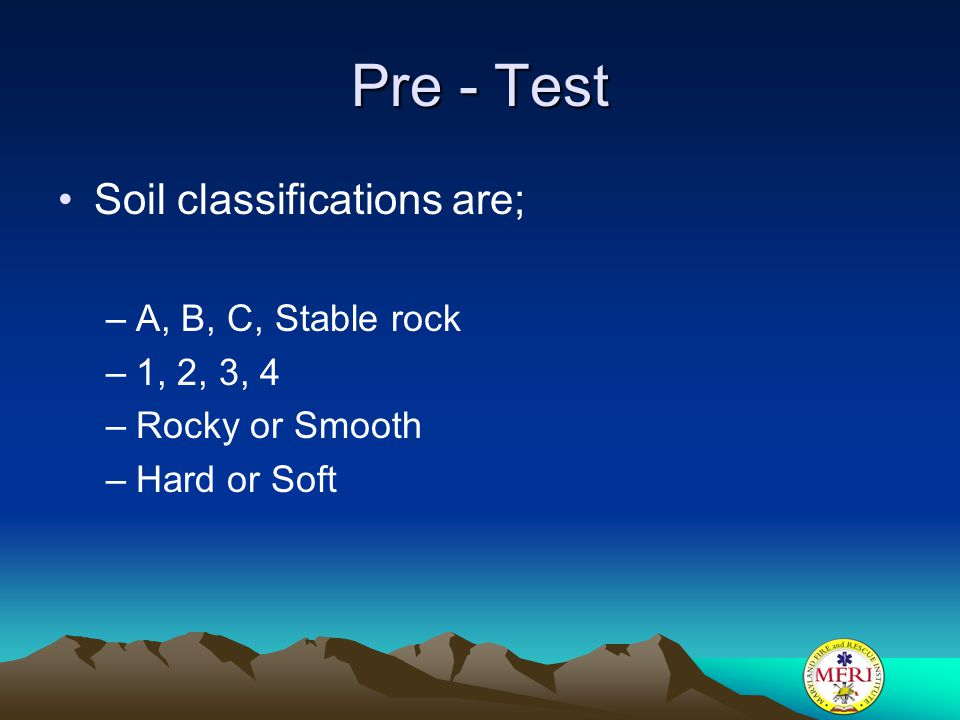 Pre - Test Soil classifications are; A, B, C, Stable rock 1, 2, 3, 4