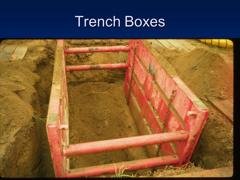 Trench Boxes Make sure all cross members and safety pins are used when necessary