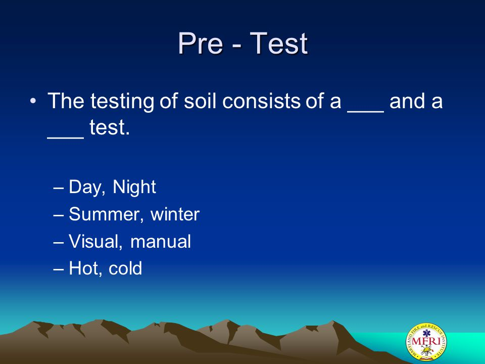 Pre - Test The testing of soil consists of a ___ and a ___ test.