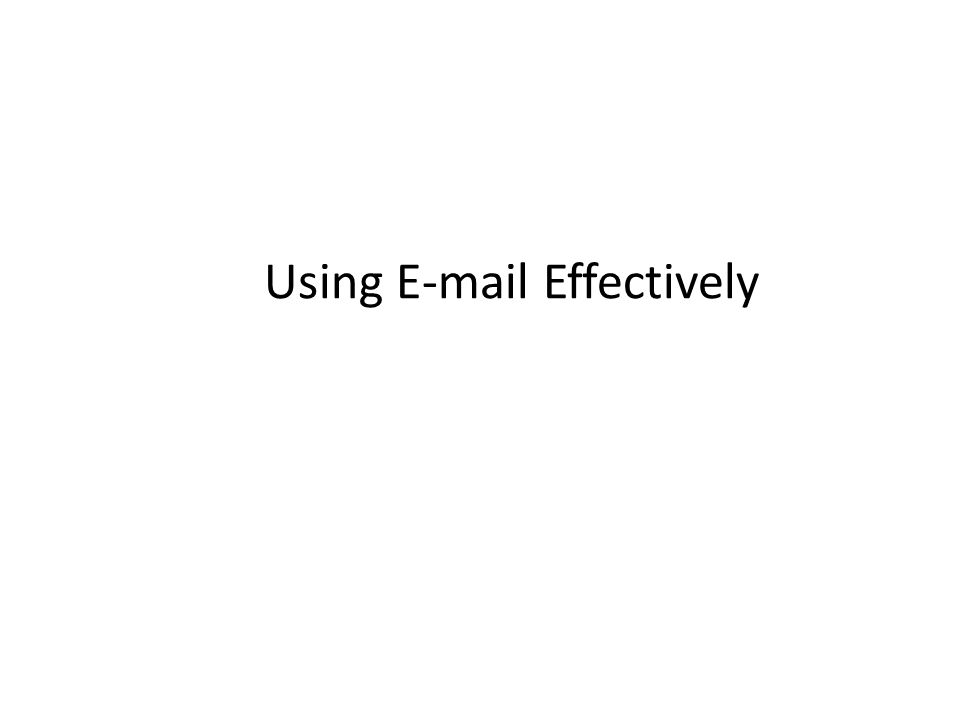 Using E-mail Effectively