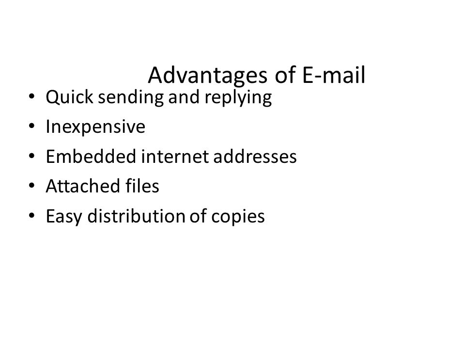 Advantages of E-mail Quick sending and replying Inexpensive