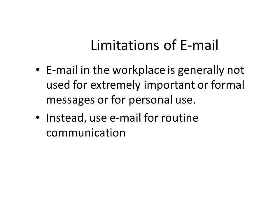 Limitations of E-mail E-mail in the workplace is generally not used for extremely important or formal messages or for personal use.