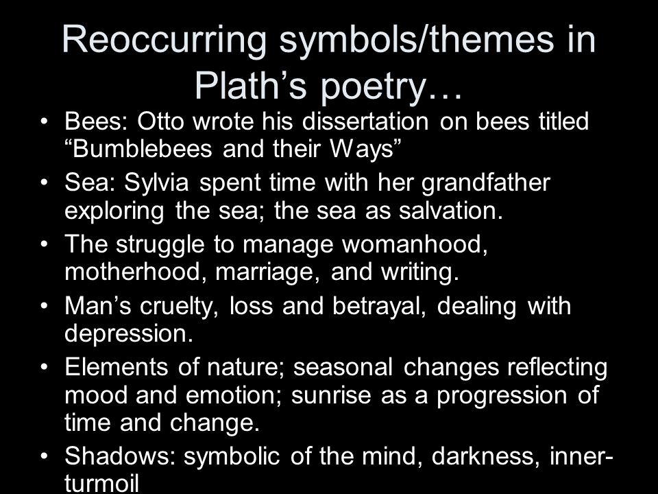 Reoccurring symbols/themes in Plath's poetry…