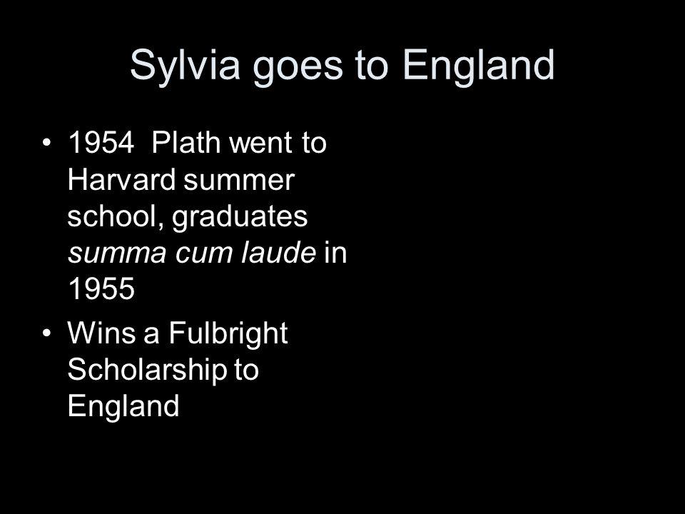 Sylvia goes to England 1954 Plath went to Harvard summer school, graduates summa cum laude in 1955.