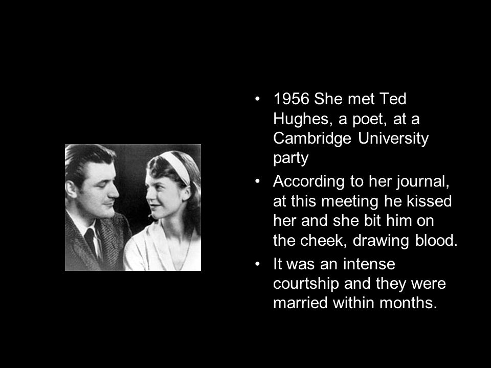 1956 She met Ted Hughes, a poet, at a Cambridge University party