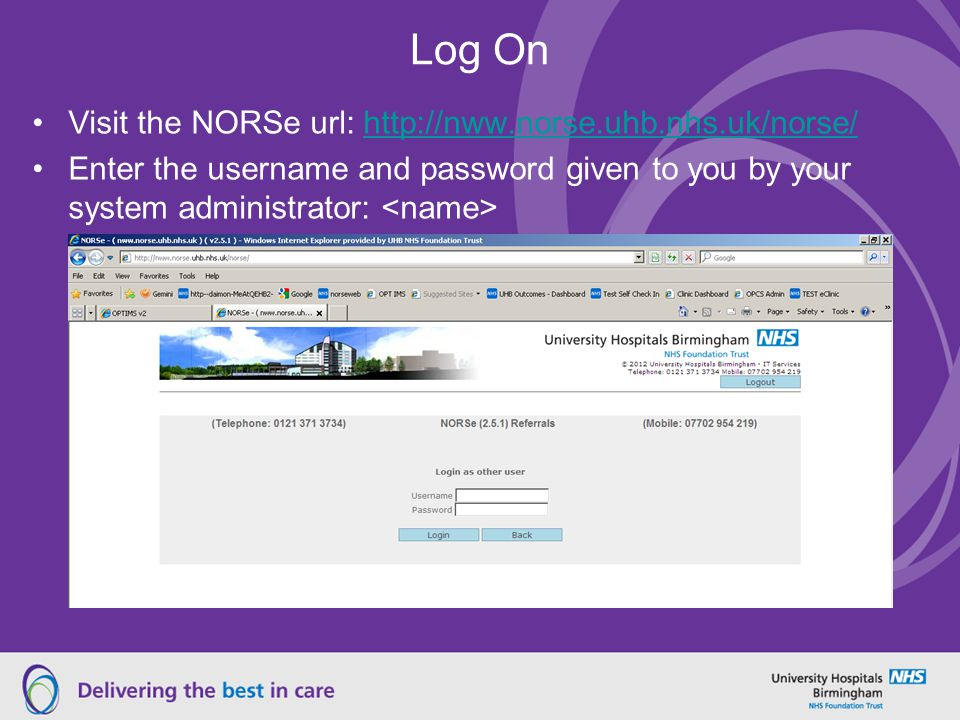 Log On Visit the NORSe url: http://nww.norse.uhb.nhs.uk/norse/