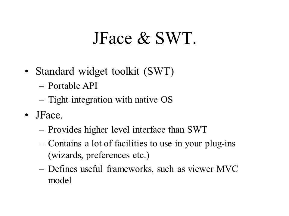 JFace & SWT. Standard widget toolkit (SWT) JFace. Portable API