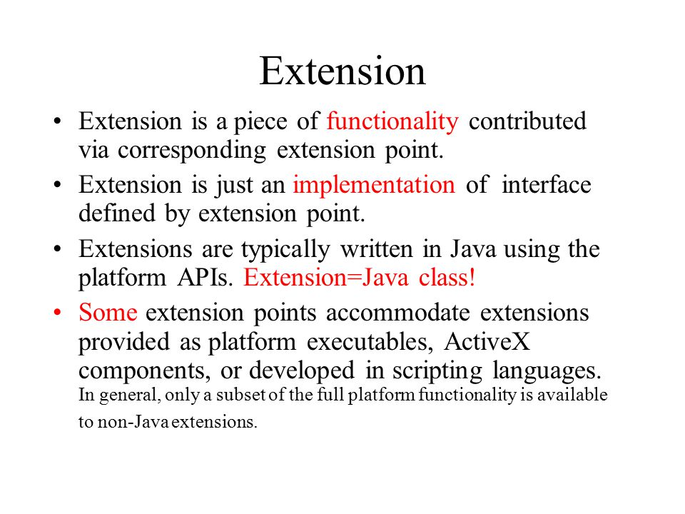 Extension Extension is a piece of functionality contributed via corresponding extension point.
