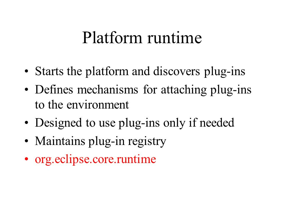Platform runtime Starts the platform and discovers plug-ins