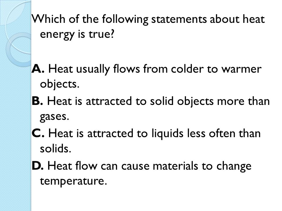Which of the following statements about heat energy is true