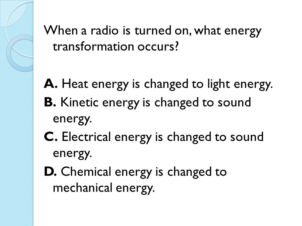 When a radio is turned on, what energy transformation occurs