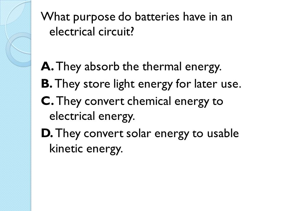 What purpose do batteries have in an electrical circuit