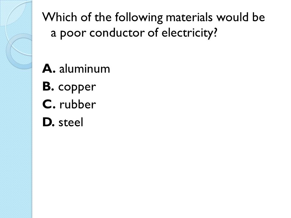 Which of the following materials would be a poor conductor of electricity