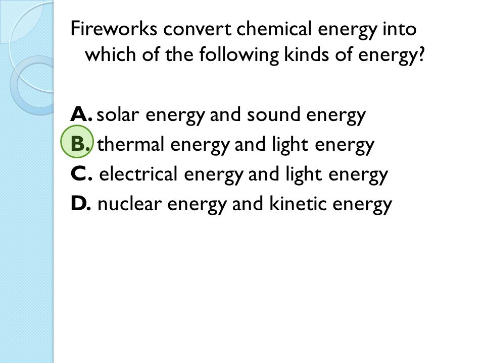 Fireworks convert chemical energy into which of the following kinds of energy