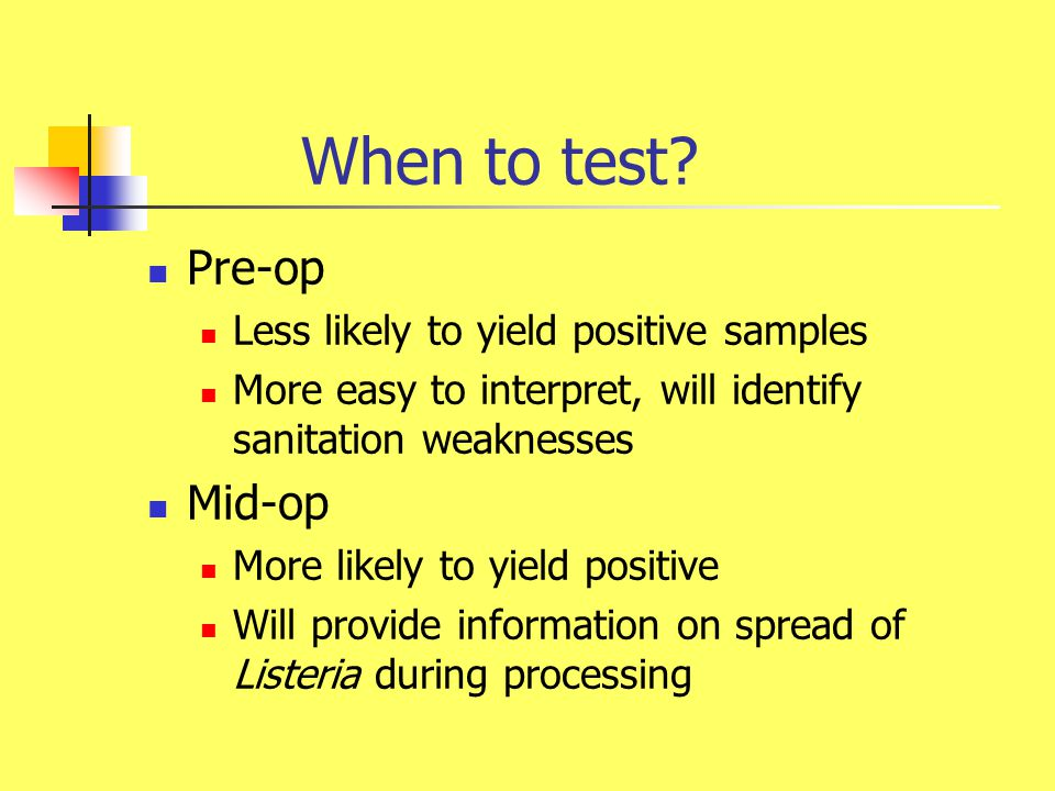When to test Pre-op Mid-op Less likely to yield positive samples