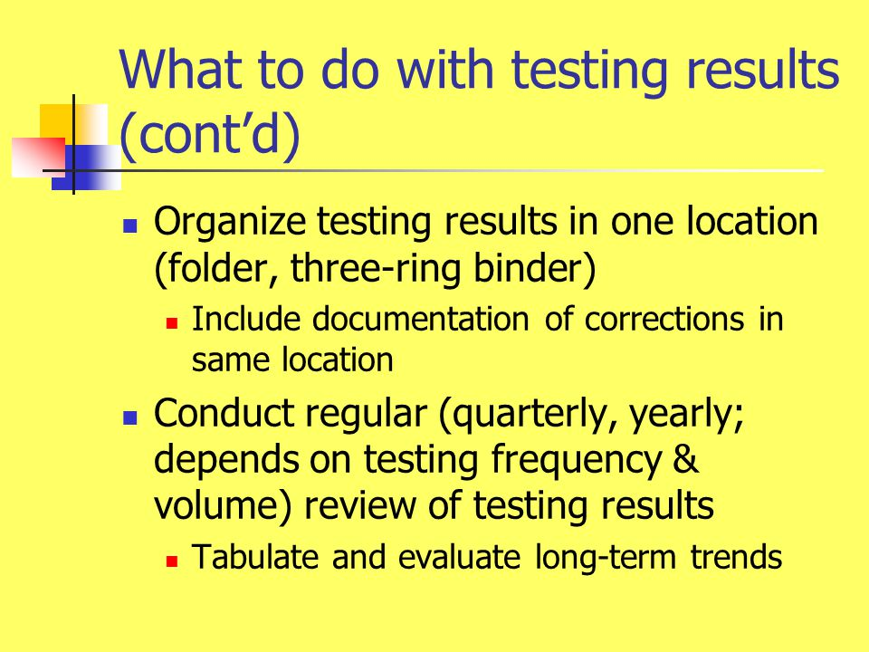 What to do with testing results (cont'd)