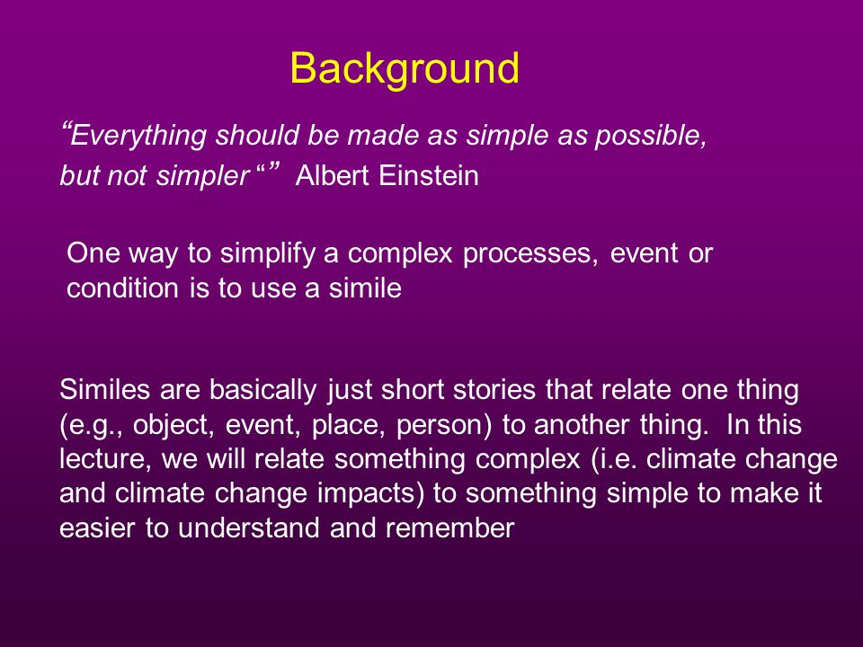 Background Everything should be made as simple as possible,