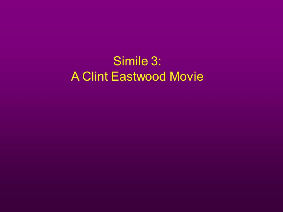 Simile 3: A Clint Eastwood Movie
