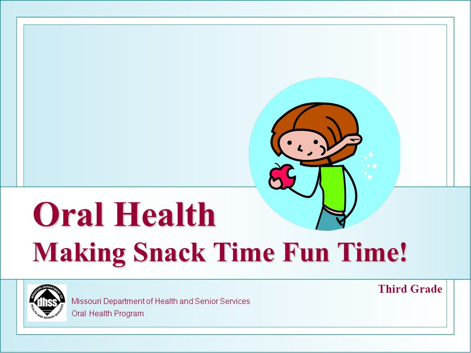 Oral Health Making Snack Time Fun Time!
