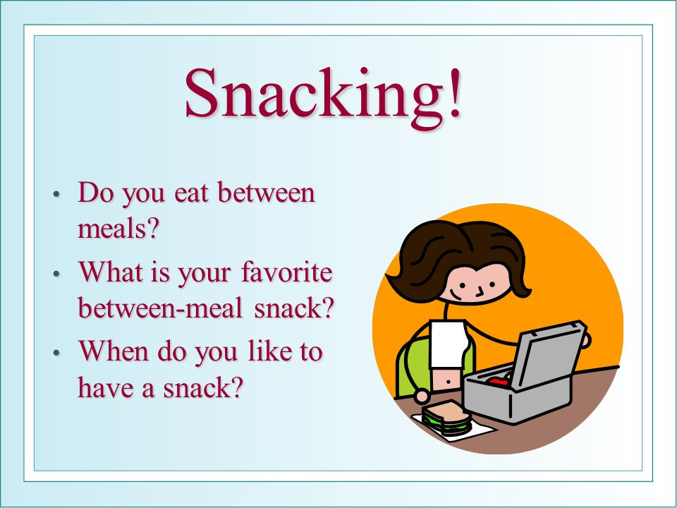 Snacking! Do you eat between meals