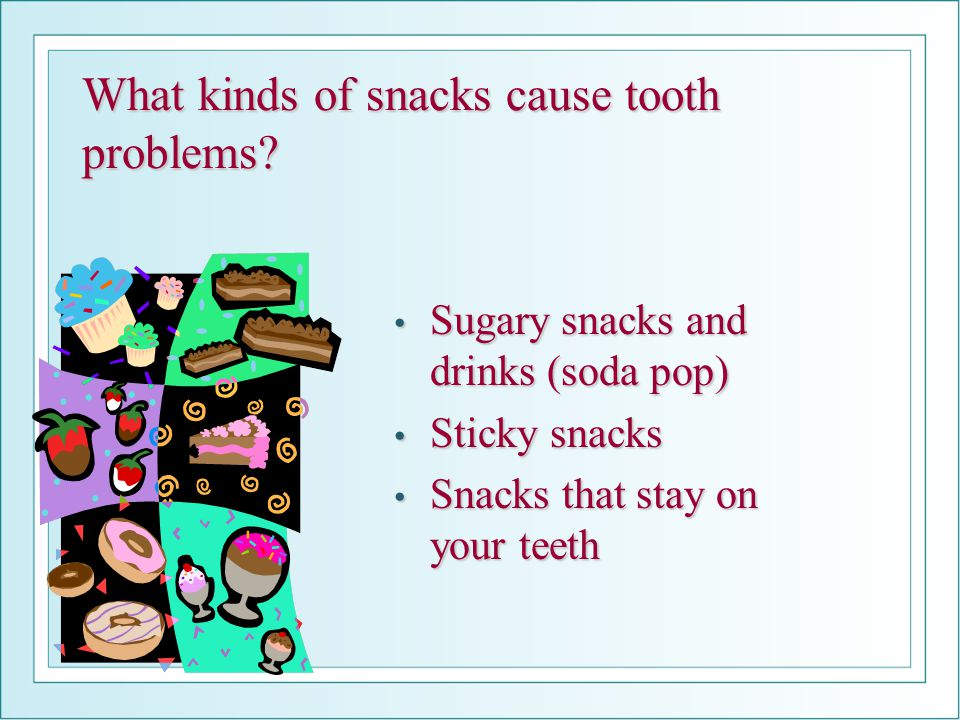What kinds of snacks cause tooth problems