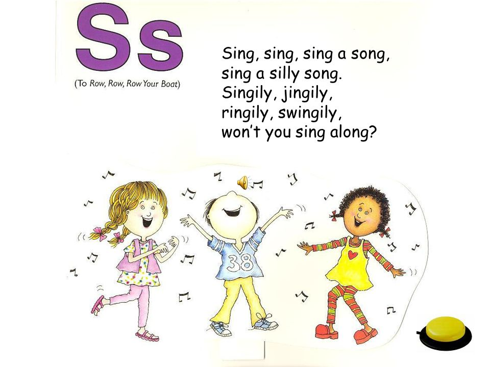 Sing, sing, sing a song, sing a silly song.