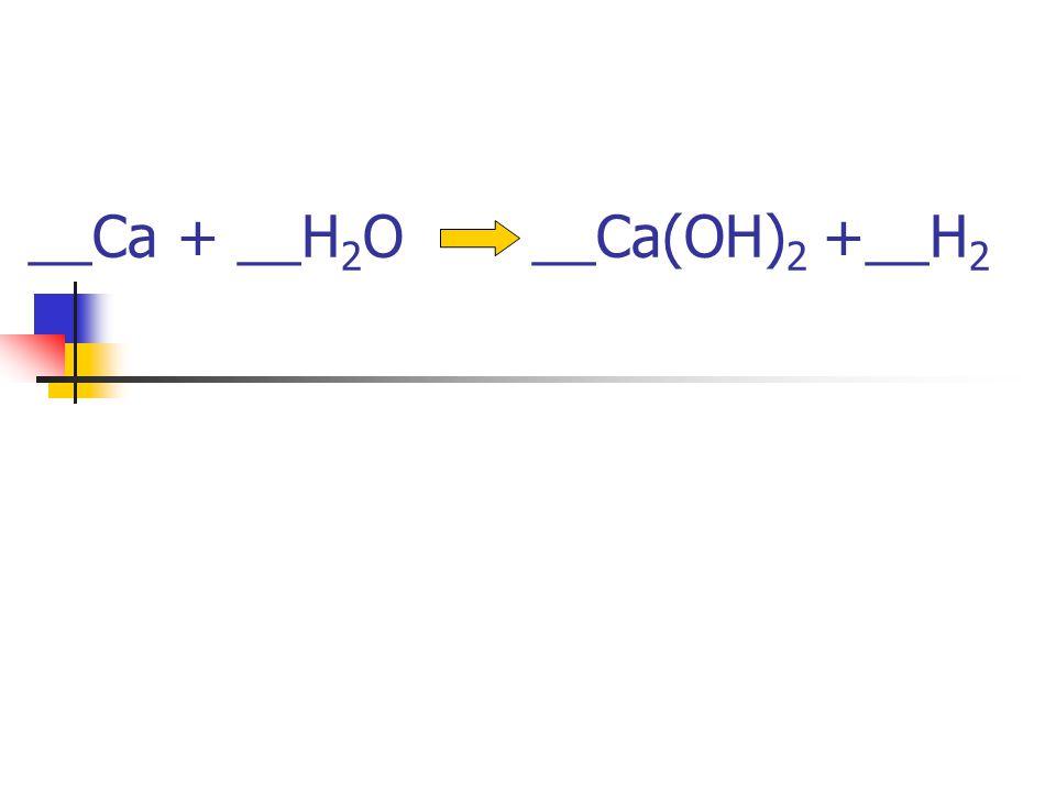 __Ca + __H2O __Ca(OH)2 +__H2