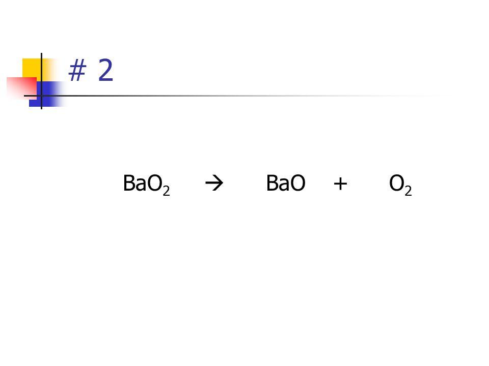 # 2 BaO2  BaO + O2