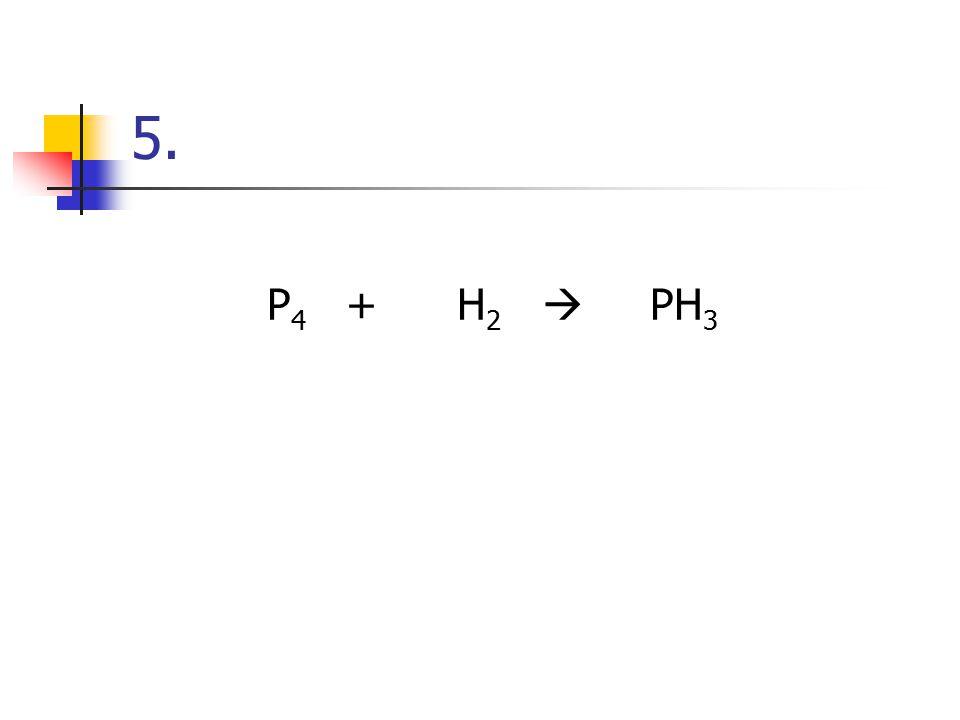 5. P4 + H2  PH3