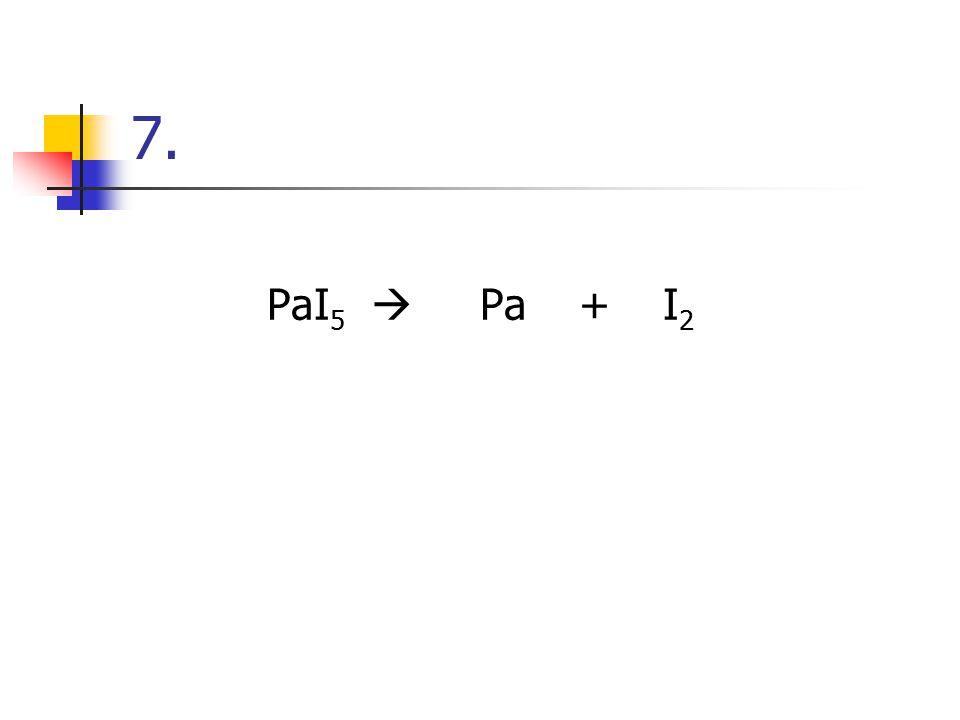 7. PaI5  Pa + I2