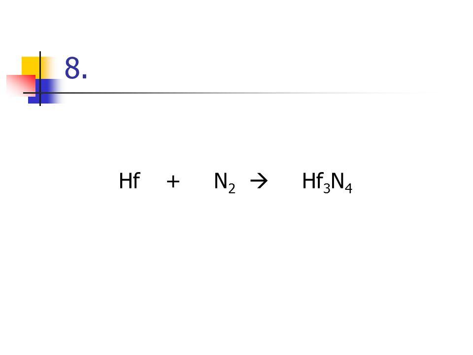 8. Hf + N2  Hf3N4
