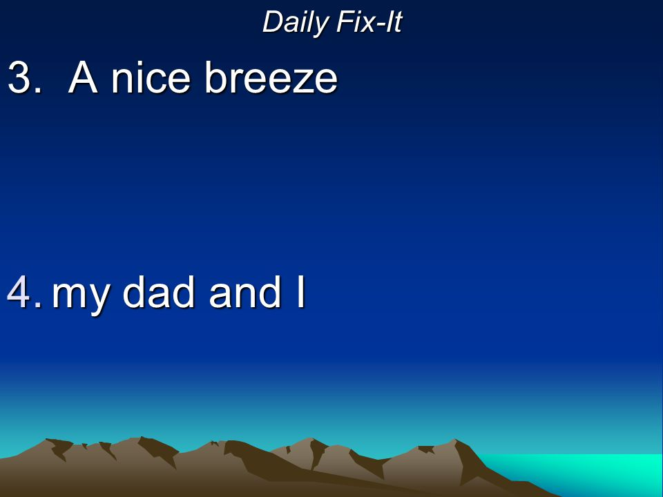 Daily Fix-It 3. A nice breeze my dad and I