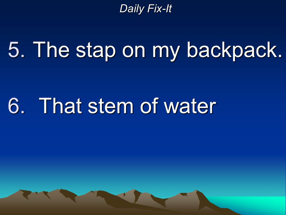 Daily Fix-It The stap on my backpack. That stem of water