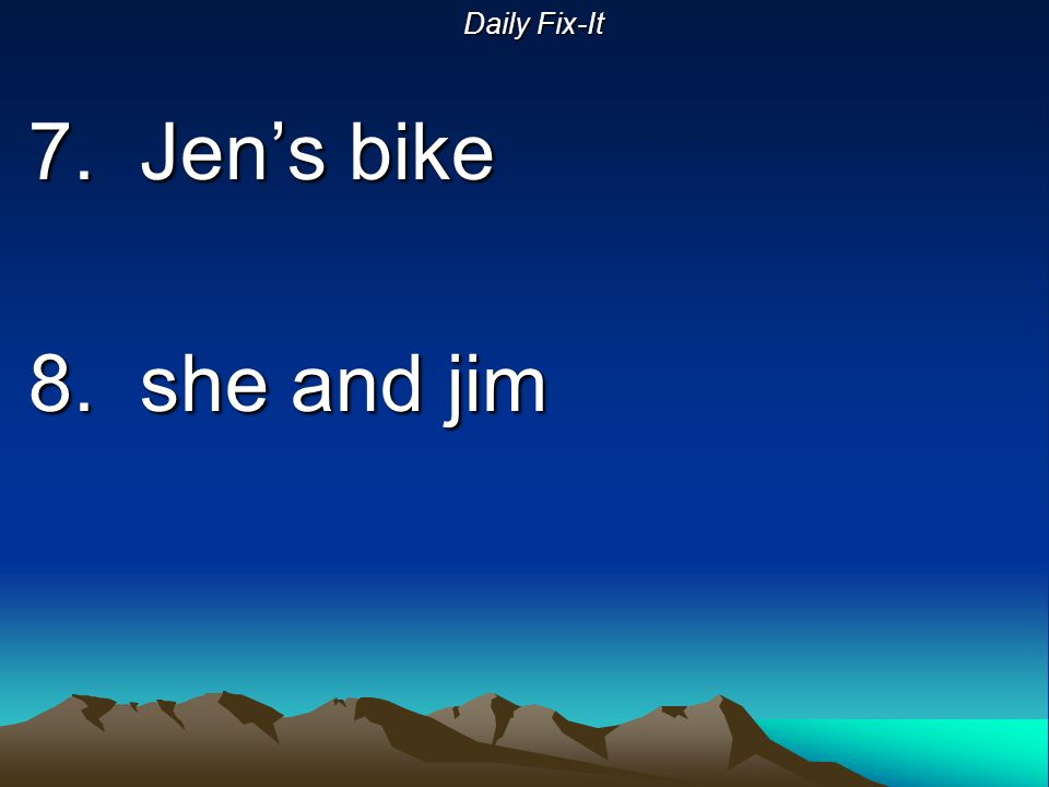 Daily Fix-It 7. Jen's bike 8. she and jim