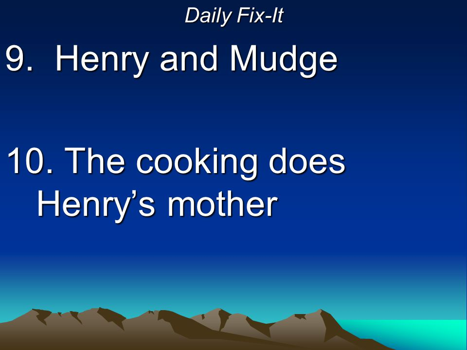 Daily Fix-It 9. Henry and Mudge 10. The cooking does Henry's mother