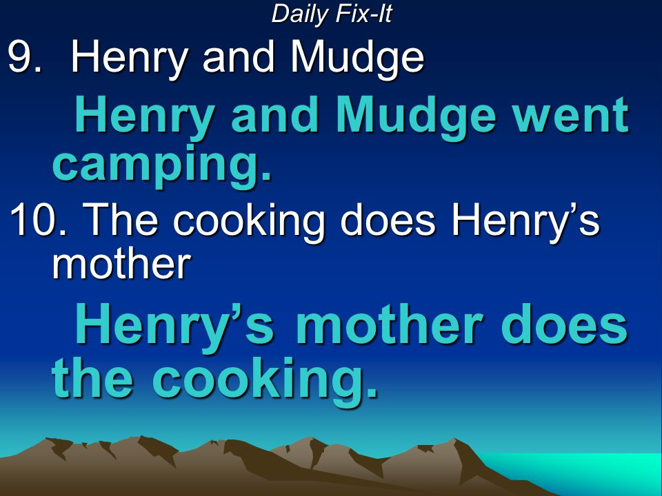 Henry and Mudge went camping. 10. The cooking does Henry's mother