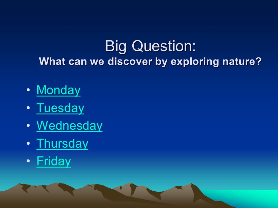 Big Question: What can we discover by exploring nature
